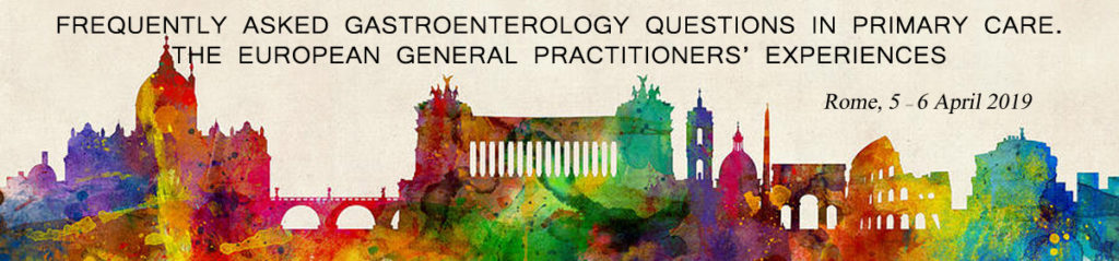 Rome, 5 – 6 April 2019 - FREQUENTLY ASKED GASTROENTEROLOGY QUESTIONS IN PRIMARY CARE. THE EUROPEAN GENERAL PRACTITIONERS' EXPERIENCES